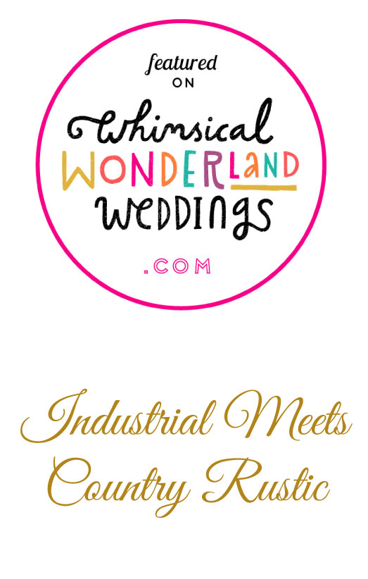 Industrial meet Country Rustic, a real wedding on Whimsical Wonderland Weddings Blog